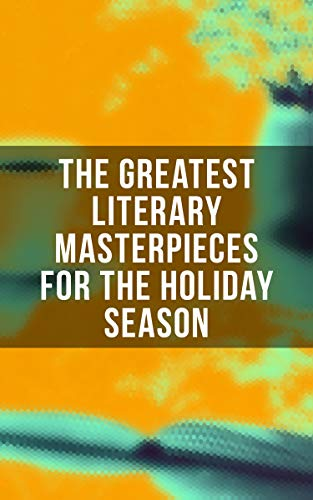 The Greatest Literary Masterpieces for the Holiday Season: 150 Everlasting Masterpieces of the World Literature