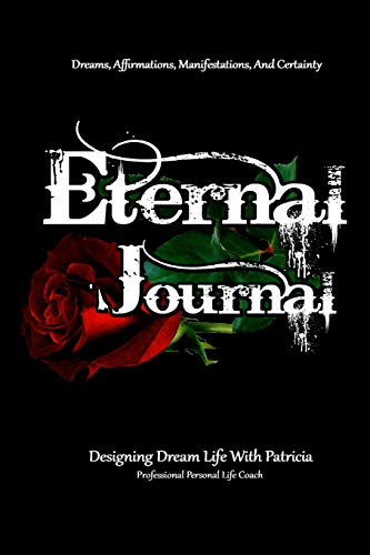 Eternal Journal, Dreams, Affirmations, And Certainty Designing Dream Life With Patricia: Designing Dream Life With Patricia, Professional Personal Life Coach