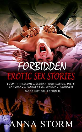 Forbidden Erotic Sex Stories: BDSM, THREESOMES, LESBIAN, DOMINATION, MILFS, GANGBANGS, FANTASY SEX, SPANKING, SWINGERS (TABOO HOT COLLECTION 1)