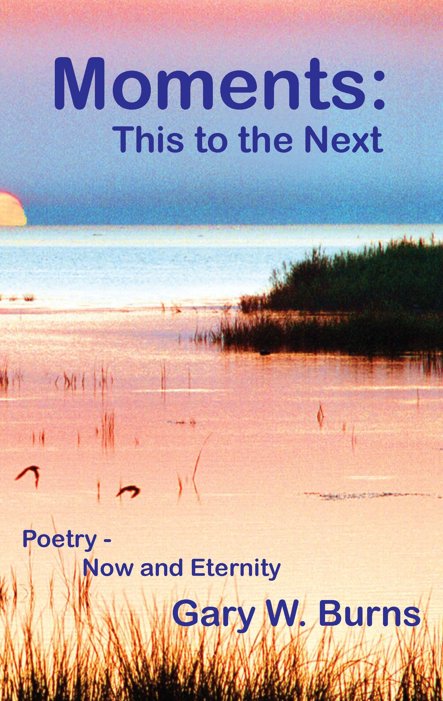 Moments: This to the Next - Poetry - Now and Eternity