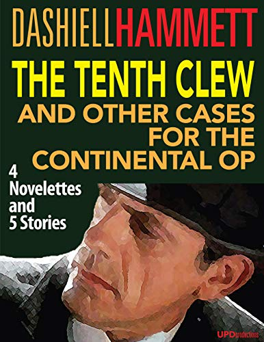 The Tenth Clew and Other Cases for the Continental Op (Annotated and Illustrated): Four Novelettes and Five Stories
