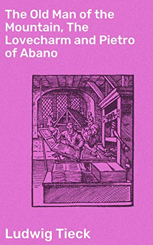 The Old Man of the Mountain, The Lovecharm and Pietro of Abano: Tales from the German of Tieck