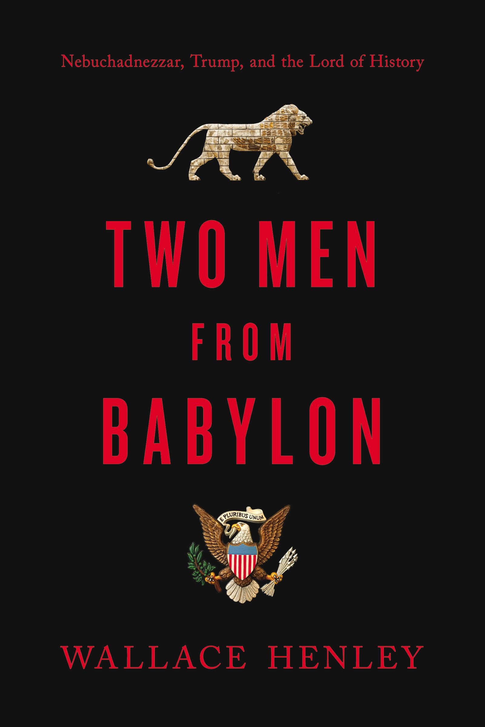 Two Men from Babylon: Nebuchadnezzar, Trump, and the Lord of History