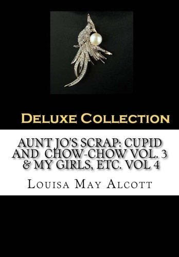 Aunt Jo's Scrap Cupid and Chow-Chow Vol. 3 & My Girls, etc. Vol 4