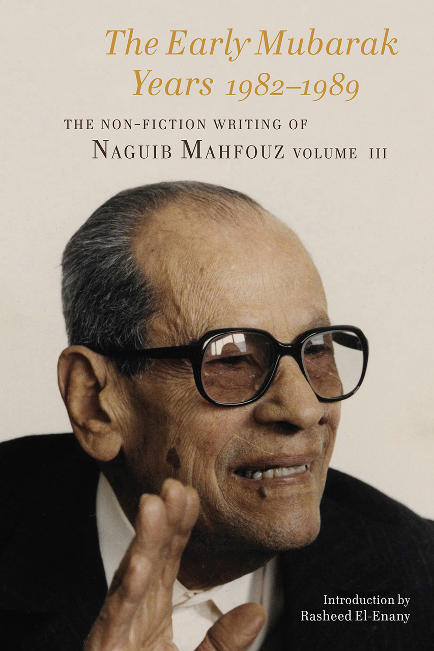 The Early Mubarak Years 1982-1989: The Non-Fiction Writing of Naguib Mahfouz, Volume III