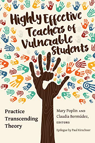 Highly Effective Teachers of Vulnerable Students: Practice Transcending Theory (Critical Education and Ethics Book 10)