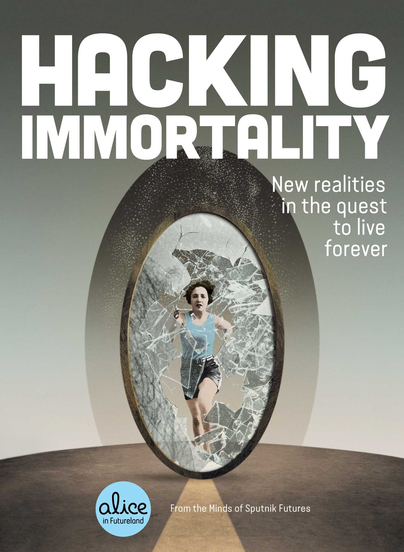 Hacking Immortality: New Realities in the Quest to Live Forever