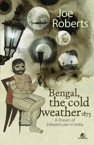 Bengal, the cold weather, 1873: a dream of Edward Lear in India