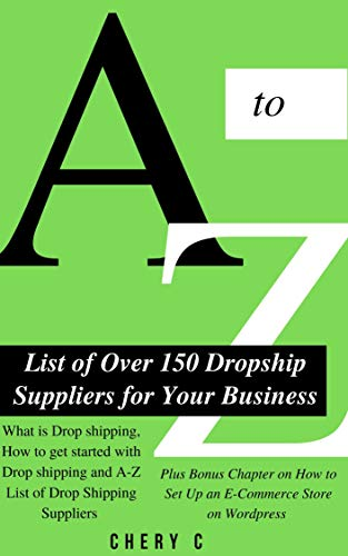 A-Z List of Over 150 Dropship Suppliers for Your Business: What is Drop shipping, How to get started with Drop shipping and A-Z List of Drop Shipping Suppliers