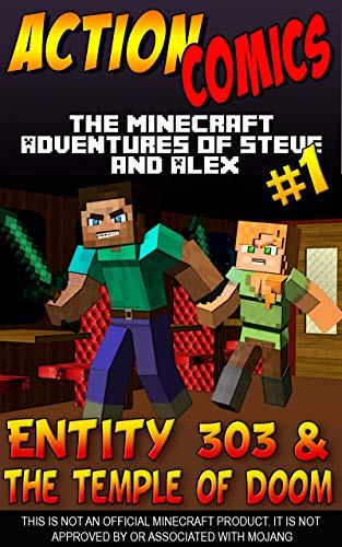 Action Comics: The Minecraft Adventures of Steve and Alex: Entity 303 & The Temple of Doom – Part One (Minecraft Steve and Alex Adventures Book 44)