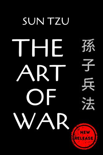 THE ART OF WAR SUN TZU: How To Win A War Without Having To Do A Battle With 13 Effective Sun Tzu Strategies