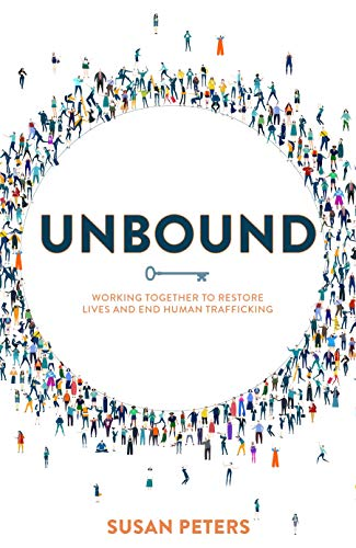 Unbound : Working Together To Restore Lives And End Human Trafficking