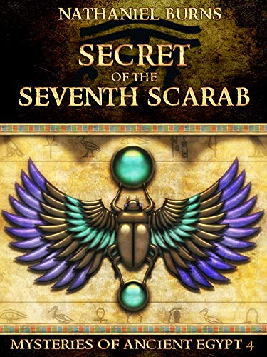 The Secret of the Seventh Scarab: The Fourth Case for Neti-Kerty (Mysteries of Ancient Egypt Book 4)