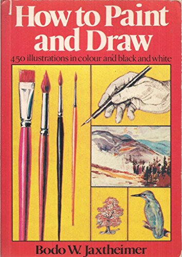 How to Paint and Draw: Four-Hundred and Fifty Illustrations in Color and Black and White