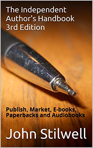 The Independent Author's Handbook 3rd Edition: Publish, Market, E-books, Paperbacks and Audiobooks