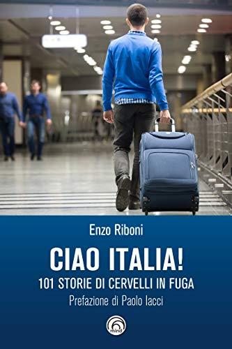 Ciao Italia!: 101 storie di cervelli in fuga