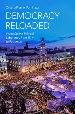 Democracy Reloaded: Inside Spain's Political Laboratory from 15-M to Podemos