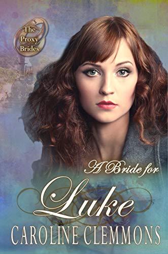 A Bride For Luke (The Proxy Brides Book 36)