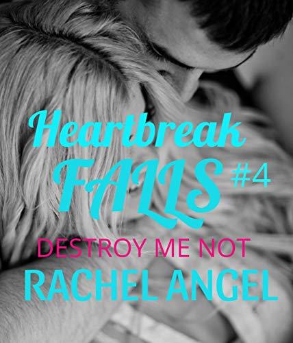 Destroy Me Not (Heartbreak Falls #4)