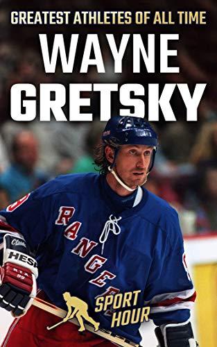 Wayne Gretzky: Life of Hockey Legend Wayne Gretzky (Greatest Athletes of All Time Book 10)