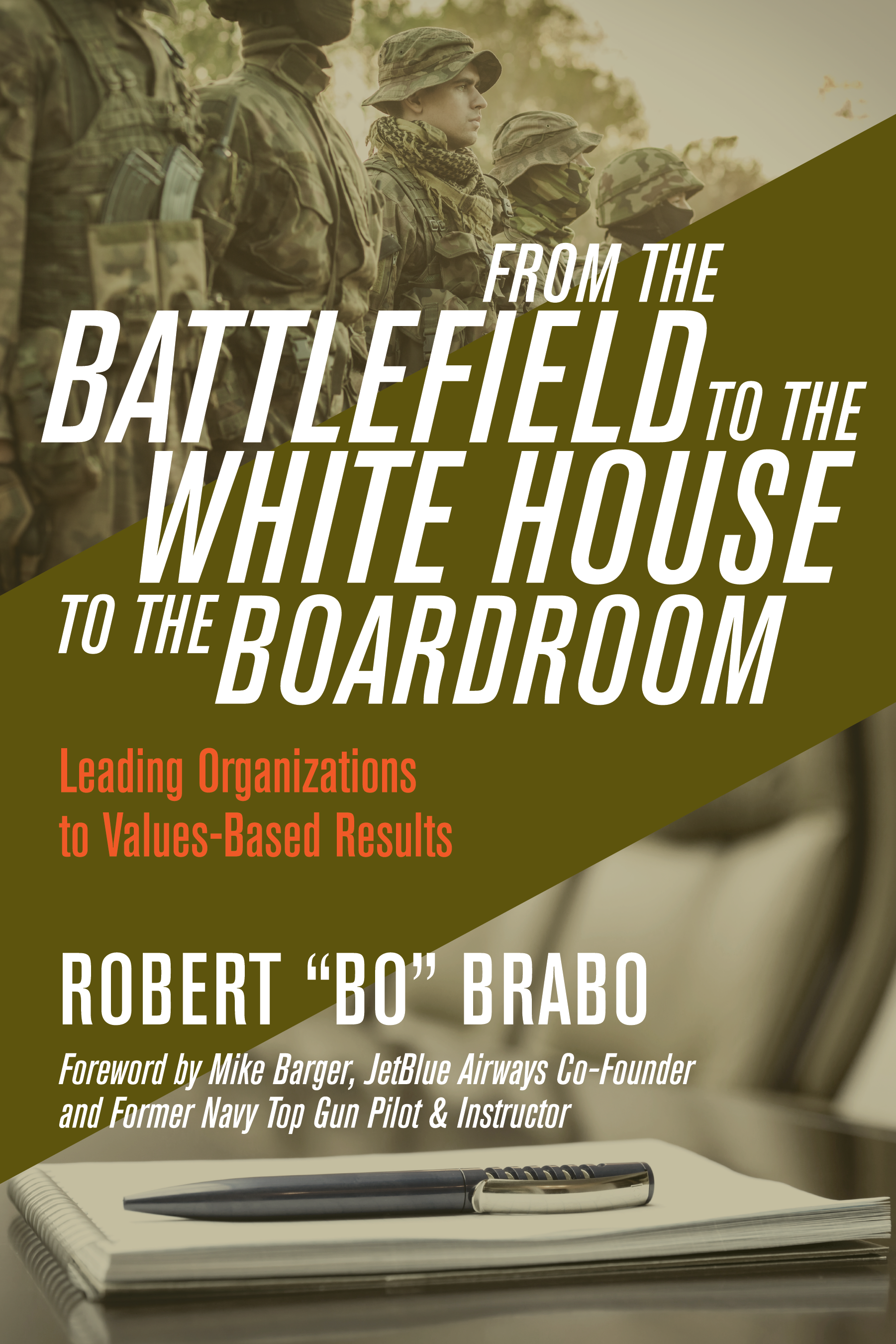 From the Battlefield to the White House to the Boardroom: Leading Organizations to Values-Based Results