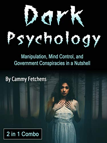 Dark Psychology: Manipulation, Mind Control, and Government Conspiracies in a Nutshell