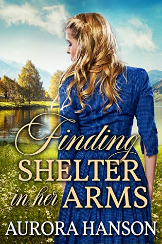 Finding Shelter in her Arms: A Historical Western Romance Book