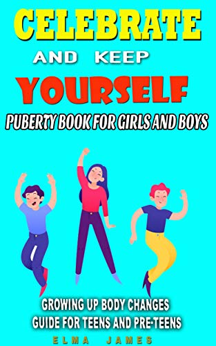 Celebrate And Keep Yourself Puberty Book for Boys and Girls: Growing Up Body Changes Guide For Teens And Pre-Teens