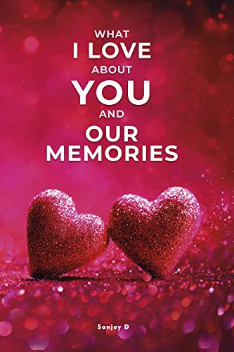 What I Love About You and Our Memories: A Fill-in-the-Blank Gift Book for Valentines Day, Anniversary, Birthday for Boyfriend, Girlfriend, Husband and Wife