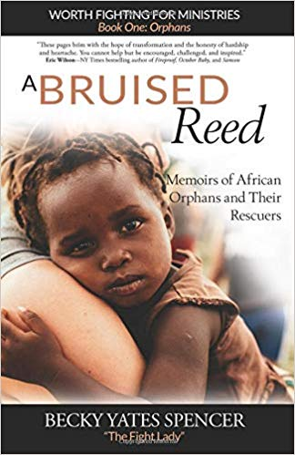 A Bruised Reed: Memoirs of African Orphans and Their Rescuers (Worth Fighting For) (Volume 1)