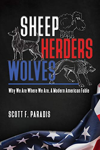 SHEEP HERDERS WOLVES: WHY WE ARE WHERE WE ARE: A MODERN AMERICAN FABLE