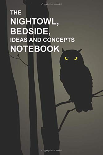 The Nightowl, Bedside, Ideas and Concepts Notebook: Sleepytime Notes