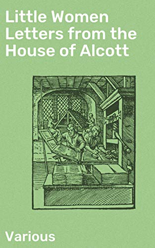 Little Women Letters from the House of Alcott