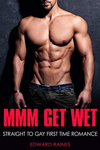 Get Wet: MMM Straight to Gay First Time