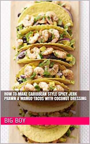 How To Make Caribbean Style Spicy Jerk Prawn & Mango Tacos with Coconut Dressing