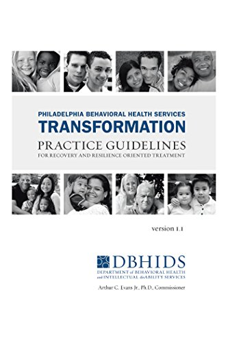 Philadelphia Behavioral Health Services Transformation: Practice Guidelines for Recovery and Resilience Oriented Treatment