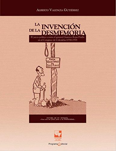 La invención de la desmemoria: El juicio político contra el general Gustavo Rojas Pinilla en el Congreso de Colombia (1958-1959) (Ciencias sociales y económicas nº 2)