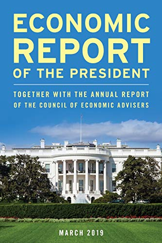 Economic Report of the President, March 2019: Together with the Annual Report of the Council of Economic Advisers