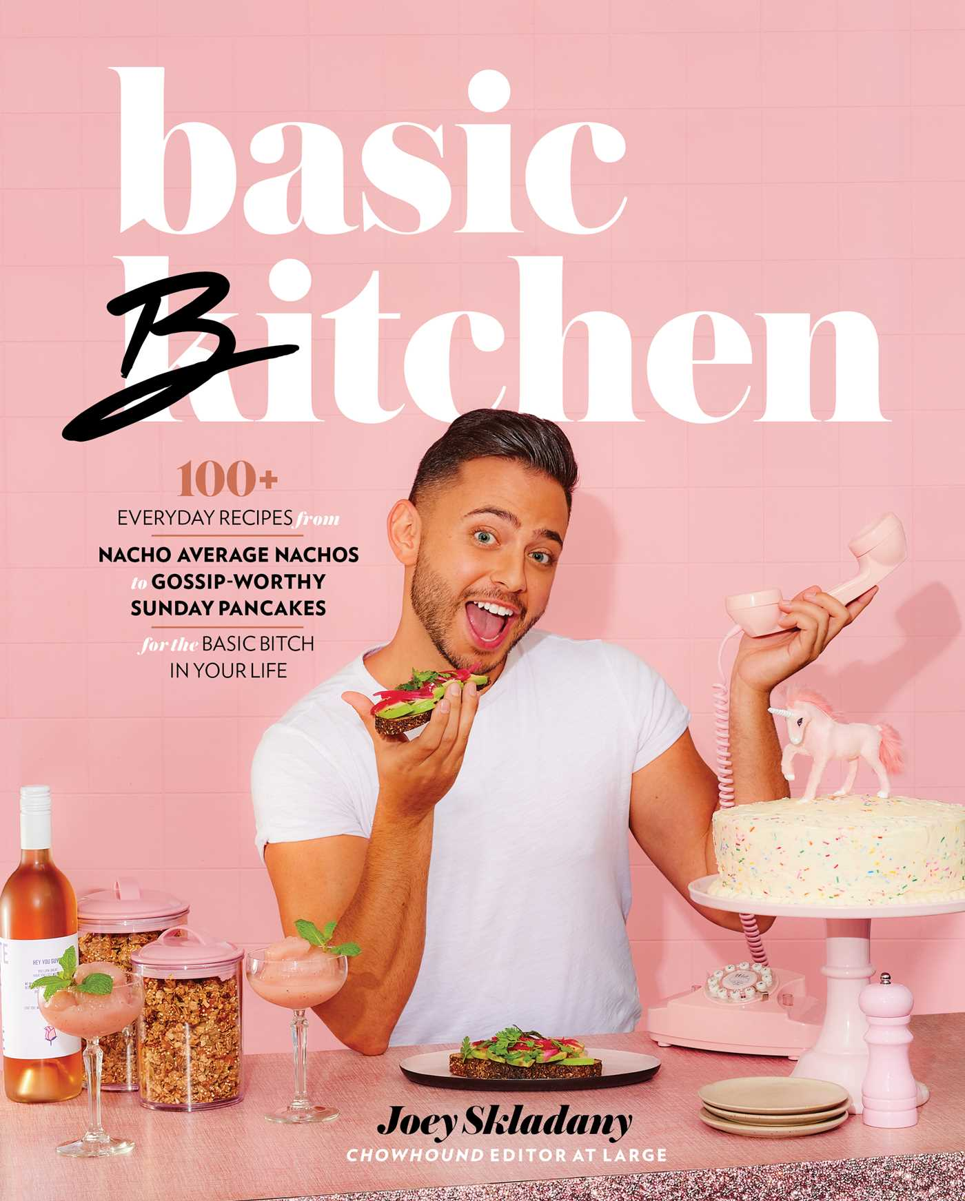 Basic Bitchen: 100+ Everyday Recipes—from Nacho Average Nachos to Gossip-Worthy Sunday Pancakes—for the Basic Bitch in Your Life