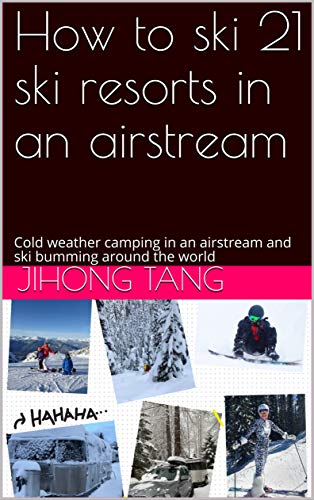 How to ski 21 ski resorts in an airstream : Cold weather camping in an airstream and ski bumming around the world