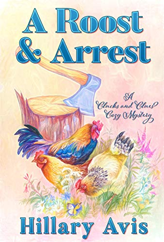 A Roost and Arrest (Clucks and Clues Cozy Mysteries Book 3)