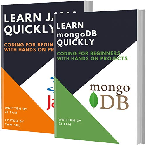 LEARN MongoDB AND JAVA: Coding For Beginners! MongoDB AND JAVA Crash Course, A QuickStart Guide, Tutorial Book by Program Examples, In Easy Steps!