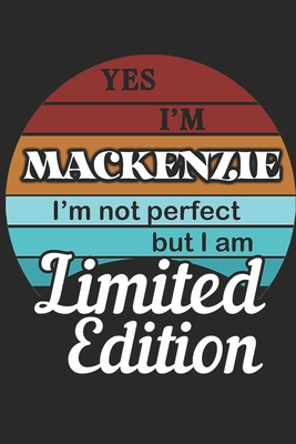 YES IM Mackenzie Im not perfect but i am Limited Edition