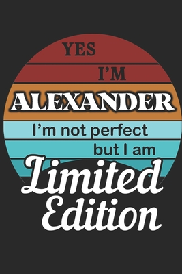 YES IM Alexander Im not perfect but i am Limited Edition