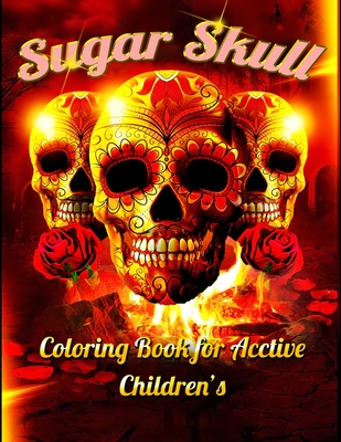 Sugar Skull Coloring Book for Acctive Children's: Best Coloring Book with Beautiful Gothic Women, Fun Skull Designs and Easy Patterns for Relaxation