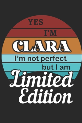 YES IM Clara Im not perfect but i am Limited Edition