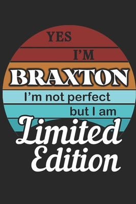 YES IM Braxton Im not perfect but i am Limited Edition