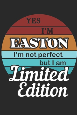 YES IM Easton Im not perfect but i am Limited Edition