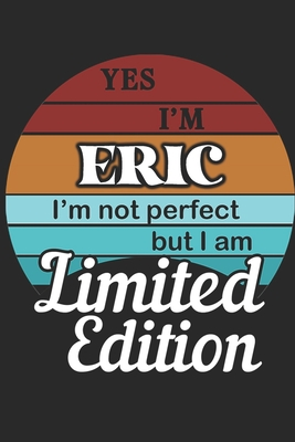 YES IM Eric Im not perfect but i am Limited Edition