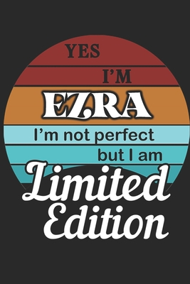 YES IM Ezra Im not perfect but i am Limited Edition